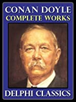 Complete Works of Sir Arthur Conan Doyle - Sherlock Holmes and Everything Else