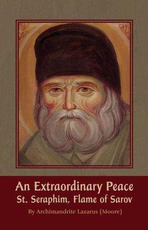 An Extraordinary Peace: St. Seraphim, Flame of Sarov  by  Archimandrite Lazarus Moore