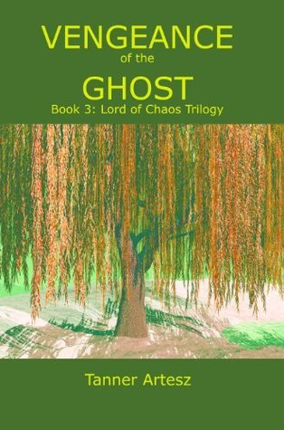 Vengeance of the Ghost: Book 3 Lord of Chaos Trilogy  by  Tanner Artesz