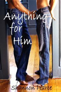 Anything for Him  by  Shannon Pearce
