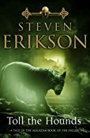 Toll The Hounds (Malazan Book of the Fallen, #8)