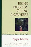 Being nobody, going nowhere : meditations on the Buddhist path