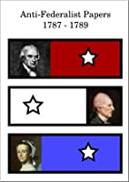 Anti-Federalist Papers (1787-1789)