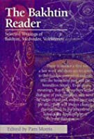 The Bakhtin Reader: Selected Writings of Bakhtin, Medvedvev, Voloshinov (Blackwell Reader)