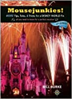 Mousejunkies! More Tips, Tales & Tricks for a Disney World Fix