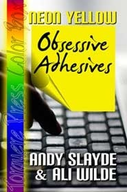 Neon Yellow: Obsessive Adhesives  by  Andy Slayde