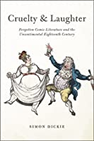 Cruelty and Laughter: Forgotten Comic Literature and the Unsentimental Eighteenth Century