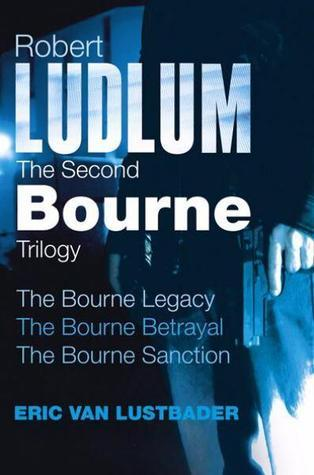 The Second Bourne Trilogy: The Bourne Legacy / The Bourne Betrayal / The Bourne Sanction (Jason Bourne, #4-6)  by  Eric Van Lustbader
