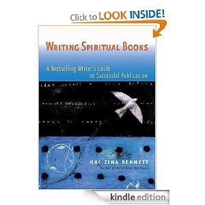 Writing Spiritual Books: A Bestselling Writer�s Guide to Successful Publication Hal Zina Bennett
