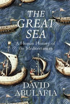 The Great Sea: A Human History of the Mediterranean  by  David Abulafia