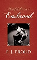 Enslaved (Shameful Desires, #1)