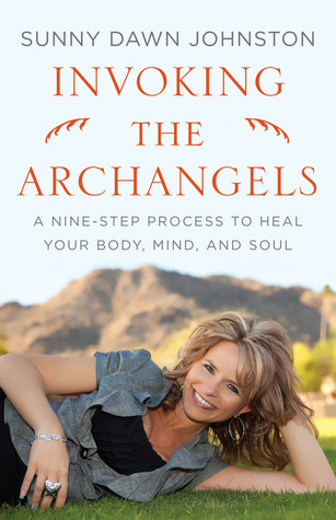 Invoking The Archangels: A Nine-Step Process to Heal Your Body, Mind, and Soul Sunny Dawn Johnston