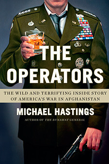 The Operators: The Wild and Terrifying Inside Story of Americas War in Afghanistan Michael Hastings
