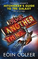 And Another Thing ...(Hitchhiker's Guide to the Galaxy, #6)
