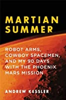 Martian Summer: Robot Arms, Cowboy Spacemen, and My 90 Days with the Phoenix Mars Mission
