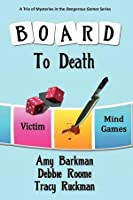 Board to Death: A Trio of Mysteries in the Dangerous Games Series