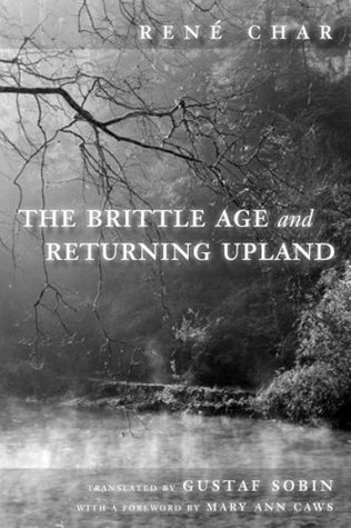 The Brittle Age and Returning Upland  by  René Char