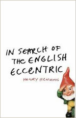 In Search Of The English Eccentric  by  Henry Hemming