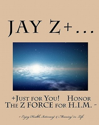 Just for You - Honor the Z Force for H.I.M.: - Enjoy Health, Intimacy & Meaning in Life Jay Z+