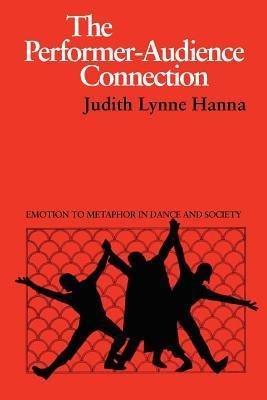 The Performer-Audience Connection: Emotion to Metaphor in Dance and Society Judith Lynne Hanna