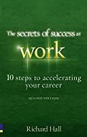 The Secrets of Success at Work: 10 Steps to Accelerating Your Career