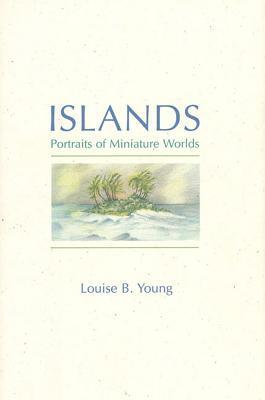 Islands: Portraits of Miniature Worlds  by  Louise B. Young