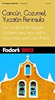 Fodor's Cancun, Cozumel, Yucatan Peninsula 2002: The Guide for All Budgets, Updated Every Year, with a Pullout Map and Color Photos (Fodor's Gold Guides)
