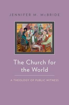 The Church for the World: A Theology of Public Witness Jennifer McBride