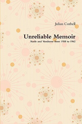 Unreliable Memoir - Keele and Vendome from 1958 to 1962  by  Julian Corbell