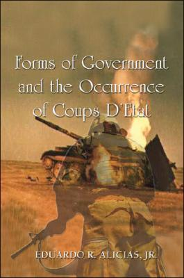 Forms of Government and the Occurrence of Coups DEtat  by  Eduardo R. Alicias