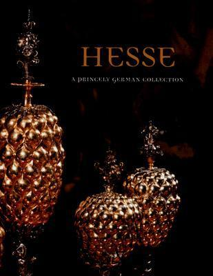 Hesse: A Princely German Collection  by  Penelope Hunter-Stiebel