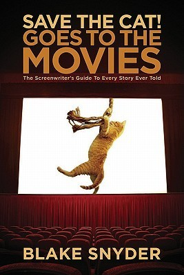 Save the Cat! Goes to the Movies: The Screenwriters Guide to Every Story Ever Told  by  Blake Snyder