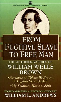 From Fugitive to Free Man: The Autobiographies of William Wells Brown William Wells Brown