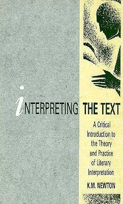 Interpreting the Text: A Critical Introduction to the Theory and Practice of Literary Interpretation  by  K.M. Newton