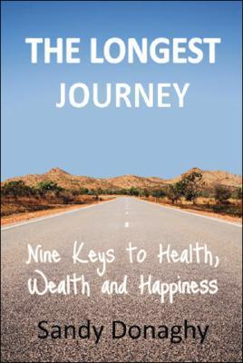 The Longest Journey: 9 Keys to Health, Wealth and Happiness  by  Sandy Donaghy