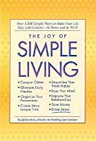The Joy Of Simple Living: Over 1,500 Simple Ways To Make Your Life Easy And    At Home And At Work