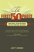 The First 50 Pages: Engage Agents, Editors and Readers, and Set Up Your Novel for Success