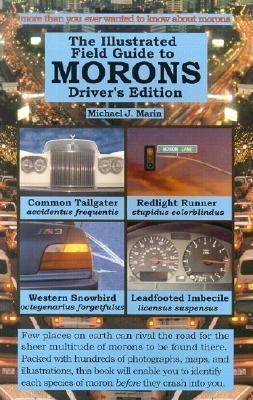 The Illustrated Field Guide to Morons Drivers Edition  by  Michael J. Marin