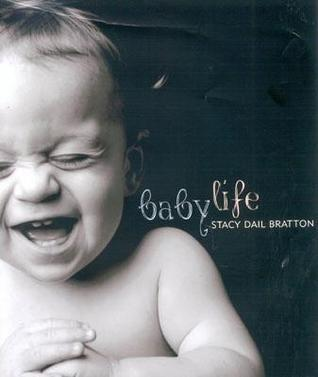 Baby Life  by  Stacy Bratton