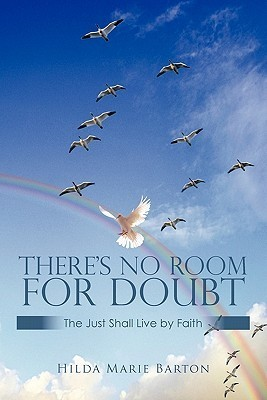 Theres No Room for Doubt: The Just Shall Live  by  Faith by Hilda Marie Barton