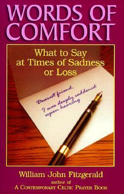 Words of Comfort: What to Say at Times of Sadness or Loss  by  William John Fitzgerald
