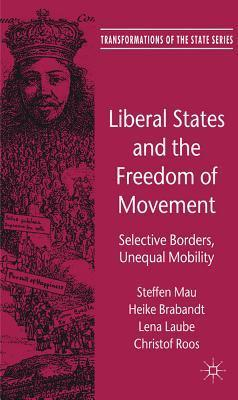 Liberal States and the Freedom of Movement: Selective Borders, Unequal Mobility  by  Steffen Mau