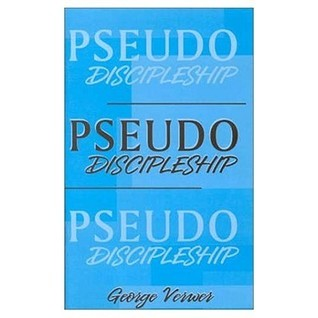 Pseudo Discipleship  by  Verwer George
