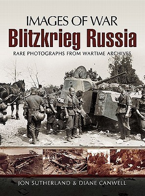 Blitzkrieg Russia: Rare Photographs from Wartime Archives  by  Jonathan Sutherland