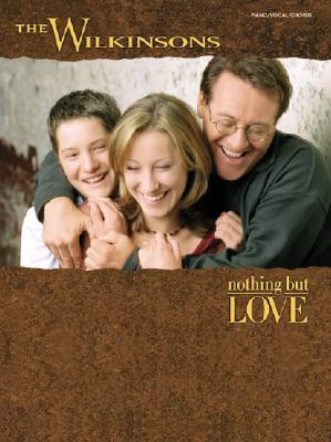 The Wilkinsons -- Nothing But Love: Piano/Vocal/Chords The Wilkinsons