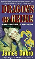 Dragons of Crime: Asian Mobs in Canada