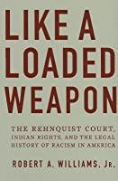 Like a Loaded Weapon: The Rehnquist Court, Indian Rights, and the Legal History of Racism in America