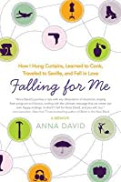 Falling for Me: How I Hung Curtains, Learned to Cook, Traveled to Seville, and Fell in Love