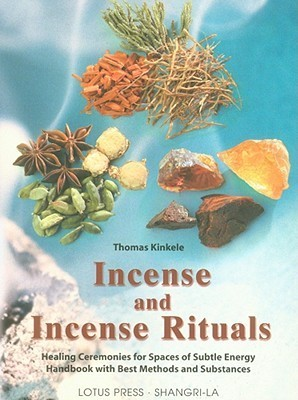 Incense and Incense Rituals: Healing Ceremonies for Spaces of Subtle Energy  by  Thomas Kinkele