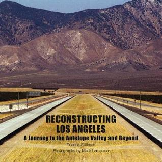 Reconstructing Los Angeles: A Journey To The Antelope Valley And Beyond  by  Deanne Stillman